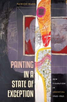 Painting in a State of Exception : New Figuration in Argentina, 1960-1965, Paperback / softback Book
