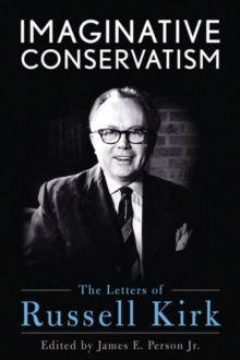 Imaginative Conservatism : The Letters of Russell Kirk, Hardback Book