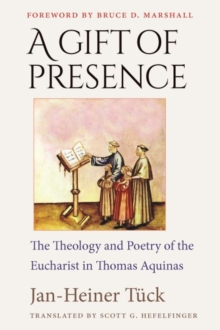 A Gift of Presence : The Theology and Poetry of the Eucharist in Thomas Aquinas, Hardback Book