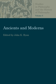 Ancients and Moderns : Studies in Philosophy and the History of Philosophy, Vol. 5, Paperback / softback Book