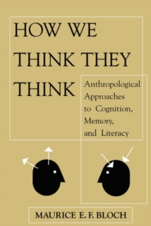 How We Think They Think : Anthropological Approaches To Cognition, Memory, And Literacy, Paperback / softback Book