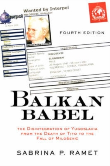 Balkan Babel : The Disintegration Of Yugoslavia From The Death Of Tito To The Fall Of Milosevic, Fourth Edition, Paperback / softback Book