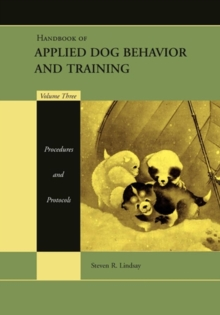 Handbook of Applied Dog Behavior and Training : Procedures and Protocols, Hardback Book