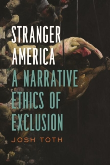 Stranger America : A Narrative Ethics of Exclusion, Hardback Book