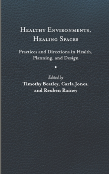 Healthy Environments, Healing Spaces : Practices and Directions in Health, Planning, and Design, Hardback Book