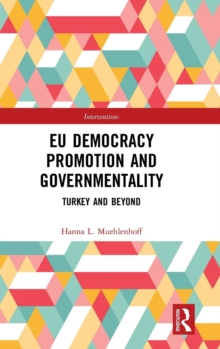 EU Democracy Promotion and Governmentality : Turkey and Beyond, Hardback Book