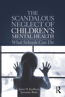 The Scandalous Neglect of Children's Mental Health : What Schools Can Do, Paperback / softback Book