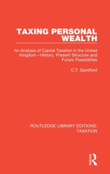 Taxing Personal Wealth : An Analysis of Capital Taxation in the United Kingdom-History, Present Structure and Future Possibilities, Hardback Book