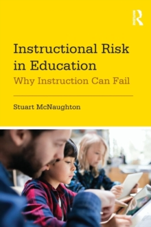 Instructional Risk in Education : Why Instruction Can Fail, Paperback Book