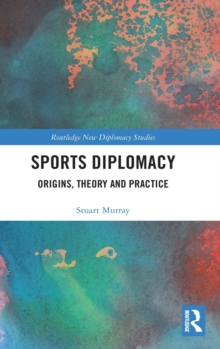 Sports Diplomacy : Origins, Theory and Practice, Hardback Book