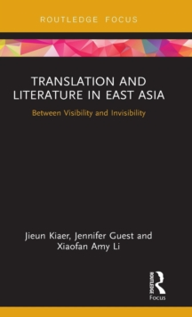Translation and Literature in East Asia : Between Visibility and Invisibility, Hardback Book