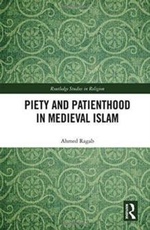 Piety and Patienthood in Medieval Islam, Hardback Book