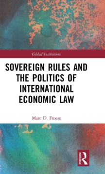 Sovereign Rules and the Politics of International Economic Law, Hardback Book