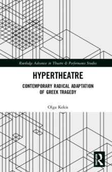 Hypertheatre : Contemporary Radical Adaptation of Greek Tragedy, Hardback Book