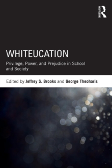 Whiteucation : Privilege, Power, and Prejudice in School and Society, Paperback / softback Book