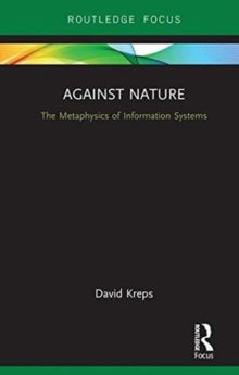 Against Nature : The Metaphysics of Information Systems, Hardback Book