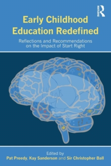 Early Childhood Education Redefined : Reflections and Recommendations on the Impact of Start Right, Paperback / softback Book