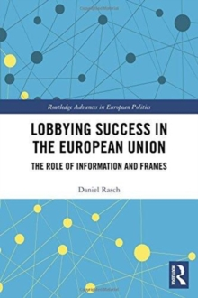 Lobbying Success in the European Union : The Role of Information and Frames, Hardback Book