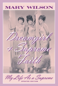 Dreamgirl and Supreme Faith : My Life as a Supreme, Paperback Book