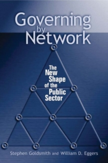 Governing by Network : The New Shape of the Public Sector, Paperback / softback Book