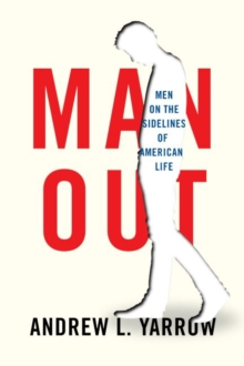Man Out : The Marginalization of Millions of Men from American Life, Hardback Book