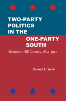 Two-Party Politics in the One-Party South : Alabama's Hill Country, 1874-1920, Paperback / softback Book