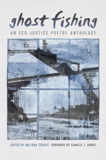 Ghost Fishing : An Eco-Justice Poetry Anthology, Paperback / softback Book