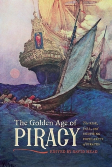 The Golden Age of Piracy : The Rise, Fall, and Enduring Popularity of Pirates, Paperback / softback Book