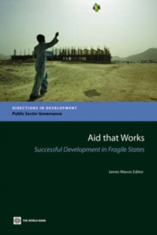 Aid that Works : Successful Development in Fragile States, Paperback / softback Book