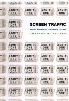 Screen Traffic : Movies, Multiplexes, and Global Culture, Paperback / softback Book