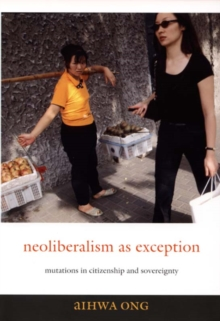 Neoliberalism as Exception : Mutations in Citizenship and Sovereignty, Paperback / softback Book