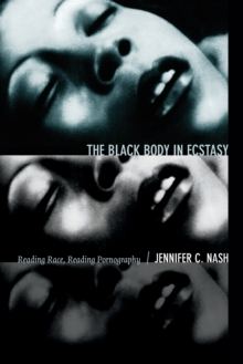 The Black Body in Ecstasy : Reading Race, Reading Pornography
