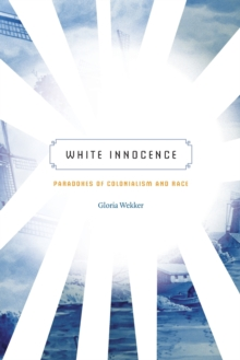White Innocence : Paradoxes of Colonialism and Race, Paperback Book