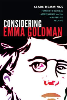 Considering Emma Goldman : Feminist Political Ambivalence and the Imaginative Archive