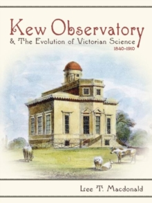 Kew Observatory and the Evolution of Victorian Science, 1840-1910, Hardback Book