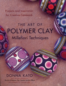 The Art Of Polymer Clay Millefiori Techniques, Paperback Book