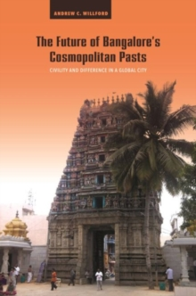 The Future of Bangalore's Cosmopolitan Pasts : Civility and Difference in a Global City, Hardback Book