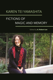 Karen Tei Yamashita : Fictions of Magic and Memory, Hardback Book
