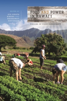 Food and Power in Hawai`i : Visions of Food Democracy, Paperback / softback Book