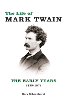 The Life of Mark Twain : The Early Years, 1835-1871, Hardback Book