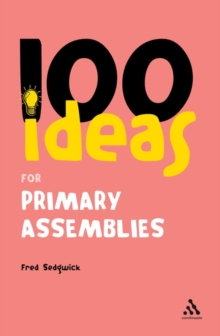 100 Ideas for Assemblies : Primary School Edition, Paperback Book