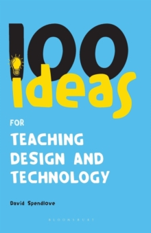 100 Ideas for Teaching Design and Technology, Paperback Book