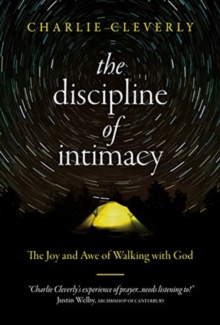 The Discipline of Intimacy : The Joy and Awe of Walking with God, Paperback / softback Book