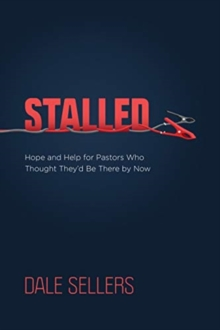 Stalled : Hope and Help for Pastors Who Thought They'd Be There by Now, Hardback Book