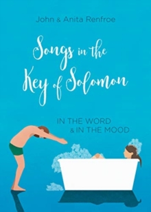 Songs in the Key of Solomon : In the Word and in the Mood, Paperback / softback Book