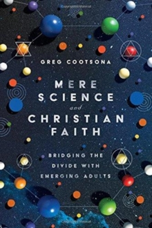 Mere Science and Christian Faith : Bridging the Divide with Emerging Adults, Paperback / softback Book