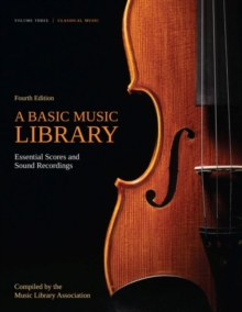 A Basic Music Library: Essential Scores and Sound Recordings, Volume 3 : Classical Music, Paperback / softback Book