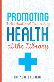 Promoting Individual and Community Health at Your Library, Paperback / softback Book