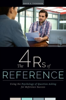 The 4 Rs of Reference : Using the Psychology of Question-Asking for Reference Success, Paperback / softback Book