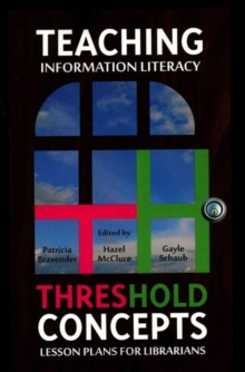 Teaching Information Literacy Threshold Concepts : Lesson Plans for Librarians, Paperback / softback Book